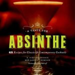 A Taste for Absinthe: 65 Recipes