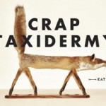 Crap Taxidermy